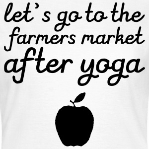 Let's go to the farmer's market after yoga T-Shirts - Frauen T-Shirt