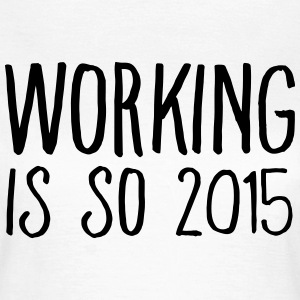 working is so 2015 Tee shirts - T-shirt Femme