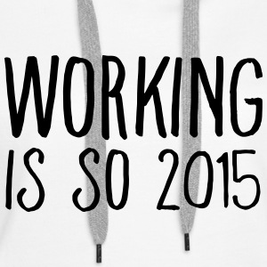 working is so 2015 Sweat-shirts - Sweat-shirt à capuche Premium pour femmes