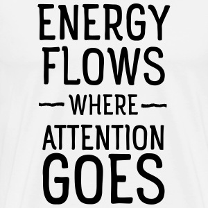 Energy flows where attention goes T-Shirts - Men's Premium T-Shirt