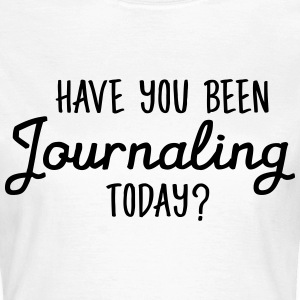 Have You Been Journaling Today? T-shirts - Dame-T-shirt