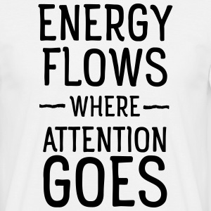 Energy flows where attention goes T-shirts - Herre-T-shirt