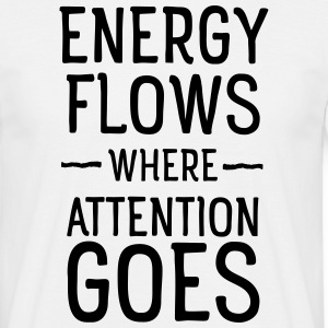 Energy flows where attention goes T-skjorter - T-skjorte for menn