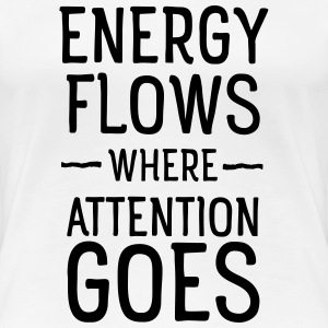 Energy flows where attention goes T-Shirts - Women's Premium T-Shirt