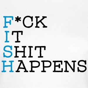 FISH - Fuck It Shit Happens T-shirts - T-shirt dam