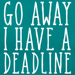 Go Away I Have A Deadline T-Shirts - Women's T-Shirt
