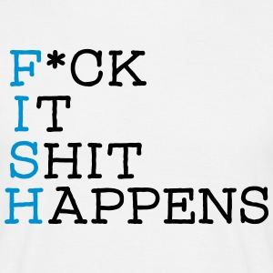 FISH - Fuck It Shit Happens Tee shirts - T-shirt Homme