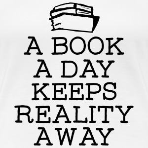 A Book A Day Keeps Reality Away T-shirts - Vrouwen Premium T-shirt