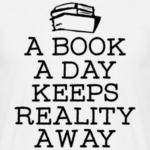A Book A Day Keeps Reality Away Magliette - Maglietta da uomo