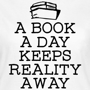 A Book A Day Keeps Reality Away T-shirts - T-shirt dam