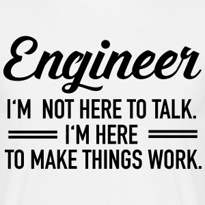 Engineer - I'm Not Here To Talk... T-Shirts - Men's T-Shirt