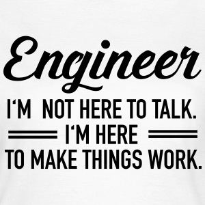 Engineer - I'm Not Here To Talk... Camisetas - Camiseta mujer