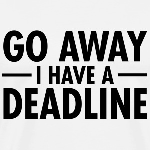 Go Away I Have A Deadline Tee shirts - T-shirt Premium Homme
