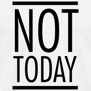 Not Today T-skjorter - Premium T-skjorte for menn