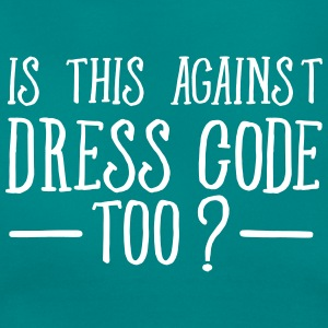 Is This Against The Dress Code Too? T-Shirts - Frauen T-Shirt