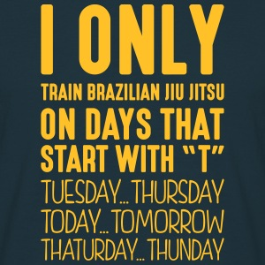 i only train brazilian jiu jitsu on days - Men's T-Shirt