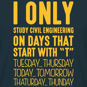 i only study civil engineering on days t - T-shirt Homme