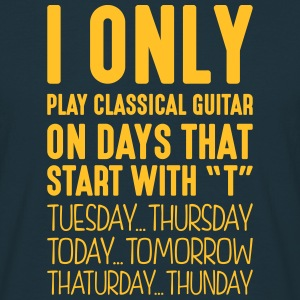 i only play classical guitar on days tha - Men's T-Shirt