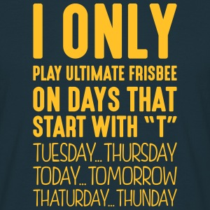 i only play ultimate frisbee on days tha - T-shirt Homme