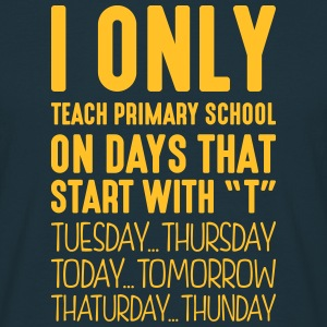 i only teach primary school on days that - Men's T-Shirt