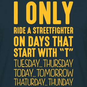 i only ride a streetfighter on days that - Men's T-Shirt