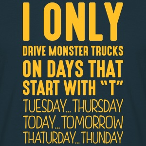i only drive monster trucks on days that - T-shirt Homme
