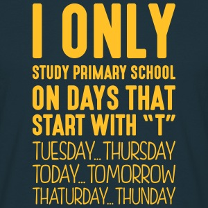 i only study primary school on days that - Men's T-Shirt