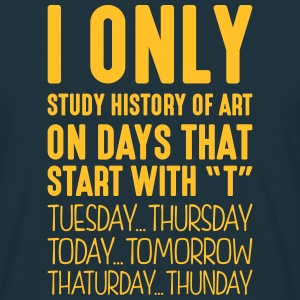 i only study history of art on days that - Men's T-Shirt