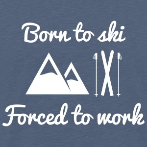 Born to ski forced to work - Camiseta premium hombre