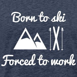 Born to ski forced to work - Herre premium T-shirt