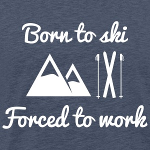 Born to ski forced to work - Men's Premium T-Shirt