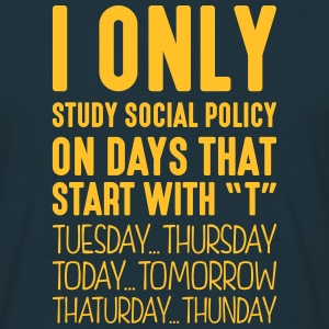 i only study social policy on days that  - Men's T-Shirt