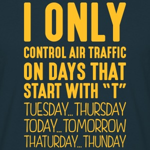 i only control air traffic on days that  - Men's T-Shirt