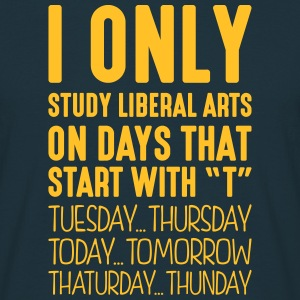 i only study liberal arts on days that e - Men's T-Shirt
