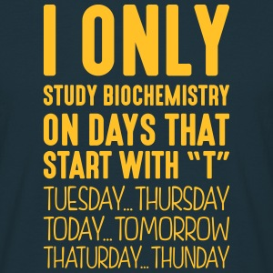 i only study biochemistry on days that e - Men's T-Shirt