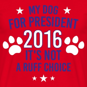 My Dog For President 2016 It's Not A Ruff Choice T-Shirts - Men's T-Shirt