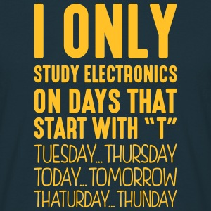 i only study electronics on days that en - Men's T-Shirt