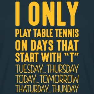 i only play table tennis on days that en - Men's T-Shirt
