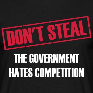 Don't Steal Government Hates Competition T-Shirts - Men's T-Shirt