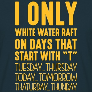 i only white water raft on days that end - Men's T-Shirt