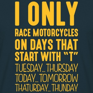i only race motorcycles on days that end - Men's T-Shirt