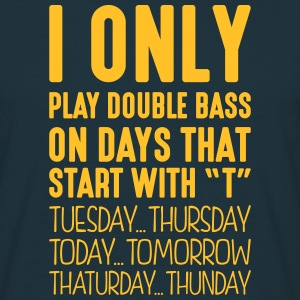 i only play double bass on days that end - T-shirt Homme
