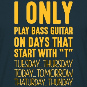 i only play bass guitar on days that end - Men's T-Shirt