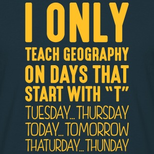 i only teach geography on days that end  - Men's T-Shirt