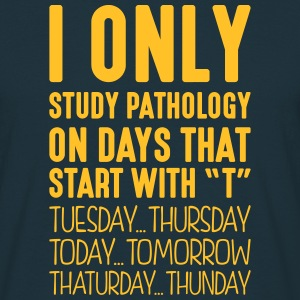 i only study pathology on days that end  - Men's T-Shirt