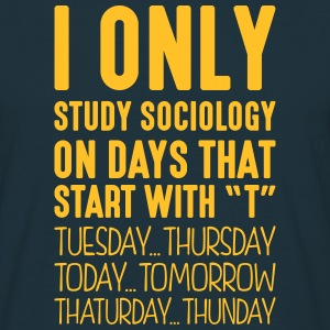 i only study sociology on days that end  - Men's T-Shirt