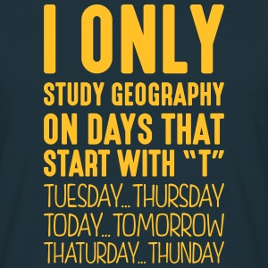 i only study geography on days that end  - Men's T-Shirt