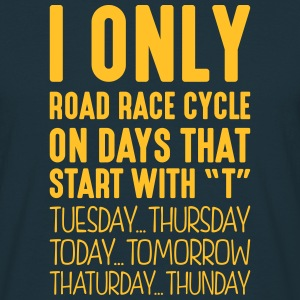 i only road race cycle on days that end  - Men's T-Shirt