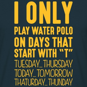 i only play water polo on days that end  - Men's T-Shirt