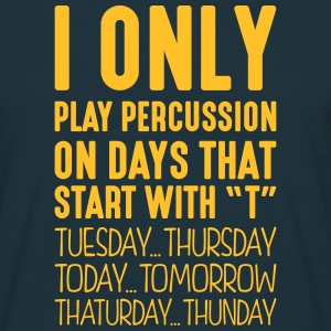 i only play percussion on days that end  - Men's T-Shirt
